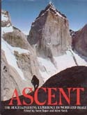 Ascent: The Mountaineering Experience in Word and Image: Roper, Steve & Allen Steck