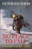 No Place to Fall: Superalpinism in the High Himalaya: Saunders, Victor