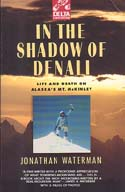 In The Shadow of Denali: Life and Death on Alaska's Mt. McKinley: Waterman, Jonathan