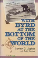 With Byrd at the Bottom of the World: The South Pole Expedition of 1928-1930: Vaughan, Norman D.