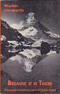 Because it is There: Famous Mountaineers 1840-1940: Unsworth, Walt