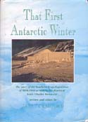 That First Antarctic Winter: The Story of the Southern Cross Expedition of 1898-1900 as told in the Diaries of Louis Charles Bernacchi: Crawford, Janet, ed.
