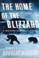 The Home of the Blizzard: Being the Story of the Australasian Antarctic Expedition, 1911-1914: Mawson, Sir Douglas