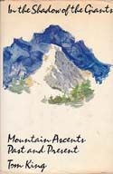 In the Shadow of the Giants: Mountain Ascents, Past and Present: King, Tom