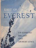 East of Everest: An Account of the New Zealand Alpine Club Himalayan Expedition to the Barun Valley in 1954: Hillary, Edmund & George Lowe
