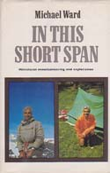 In This Short Span: A Mountaineering Memoir: Ward, Michael