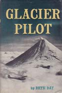 Glacier Pilot: The Story of Bob Reeve and the Flyers Who Pushed Back Alaska's Air Frontiers: Day, Beth