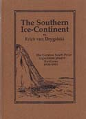 The Southern Ice-Continent: The German South Polar Expedition aboard the Gauss 1901-1903: Drygalski, Erich von