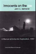 Innocents on the Ice: A Memoir of Antarctic Exploration, 1957: Behrendt, John C.