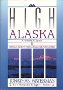 High Alaska: A Historical Guide to Denali, Mount Foraker & Mount Hunter: Waterman, Jonathan