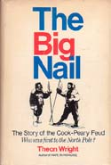 The Big Nail: The Story of the Cook-Peary Feud: Wright, Theon