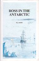 Ross in the Antarctic: The Voyages of James Clark Ross in Her Majesty's Ships Erebus & Terror 1839-1843: Ross, M. J.