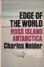 Edge of the World: Ross Island, Antarctica. A Personal and Historical Narrative: Neider. Charles