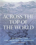 Across the Top of the World: The Quest for the Northwest Passage: Delgado, James P.
