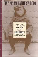 Give Me My Father's Body: The Life of Minik, The New York Eskimo: Harper, Kenn