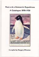 Postcards of Antarctic Expeditions - A Catalogue: 1898-1958: Wharton, Margery