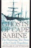 Ghosts of Cape Sabine: The Harrowing True Story of the Greely Expedition: Guttridge, Leonard F.