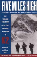 Five Miles High: The Story of an Attack on the Second Highest Mountain in the World by the Members of the First American Karakoram Expedition: Bates, Robert H., Charles S. Houston, et al.