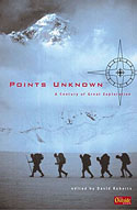 Points Unknown: A Century of Great Exploration: Roberts, David