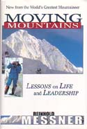 Moving Mountains: Lessons on Life and Leadership: Messner, Reinhold