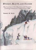 Mystery, Beauty, and Danger: The Literature of the Mountains and Mountain Climbing Published in English before 1946: Bates, Robert H.