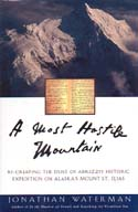 A Most Hostile Mountain: Re-creating the Duke of Abruzzi's Historic Expedition on Alaska's Mount St. Elias: Waterman, Jonathan