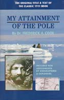 My Attainment of the Pole: Being the Record of the Expedition that First Reached the Boreal Center, 1907-1909: Cook, Frederick A.
