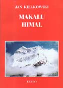 Makalu Himal: Monograph - Guide - Chronicle: Kielkowski, Jan