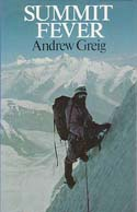 Summit Fever: The Story of an Armchair Climber on the 1984 Mustagh Tower Expedition: Greig, Andrew