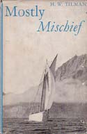 Mostly Mischief: Voyages to the Arctic and to the Antarctic: Tilman, H. W.