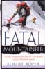 Fatal Mountaineer: The High-Altitude Life and Death of Willi Unsoeld, American Himalayan Legend: Roper, Robert