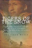 Tigers of the Snow: How One Fateful Climb Made the Sherpas Mountaineering Legends: Neale, Jonathan