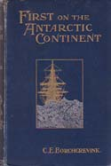 First on the Antarctic Continent: Being an Account of the British Antarctic Expedition 1898-1900: Borchgrevink, C. E.