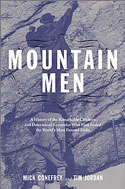 Mountain Men: A History of the Remarkable Climbers and Determined Eccentrics Who First Scaled the World's Most Famous Peaks: Conefrey, Mick & Tim Jordan