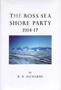 The Ross Sea Shore Party 1914-17: Richards, R. W.