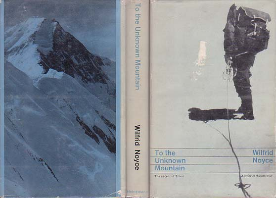 To The Unknown Mountain: Ascent of an Unexplored Twenty-Five Thousander in the Karakoram: Noyce, Wilfrid