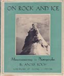 On Rock and Ice: Mountaineering in Photographs: Roch, André