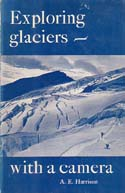 Exploring Glaciers - With a Camera: Harrison, A. E.