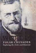 Sir James Wordie: Polar Crusader - Exploring the Arctic and Antarctic: Smith, Michael