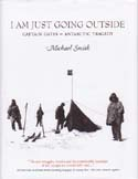 I Am Just Going Outside: Captain Oates - Antarctic Tragedy: Smith, Michael