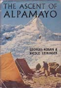 The Ascent of Alpamayo: An Account of the Franco-Belgian Expedition to the Cordillera Blanca in the High Andes: Kogan, Georges & Nicole Leininger