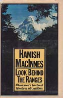 Look Behind the Ranges: A Mountaineer's Selection of Adventures and Expeditions: MacInnes, Hamish