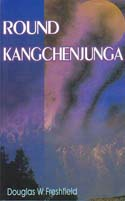 Round Kangchenjunga: A Narrative of Mountain Travel and Exploration: Freshfield, Douglas W.