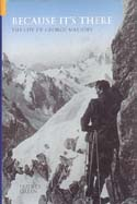 Because It's There: The Life of George Mallory: Green, Dudley