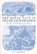 The Royal Navy in Polar Exploration from Frobisher to Ross: Coleman, E. C.