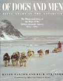 Of Dogs and Men: Fifty Years in the Antarctic – An Illustrated Story of the Dogs of the British Antarctic Survey 1944 – 1994: Walton, Kevin & Rick Atkinson