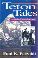 Teton Tales and Other Petzoldt Anecdotes: Petzold, Paul