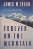 Forever on the Mountain: The Truth Behind One of Mountaineering's Most Controversial and Mysterious Disasters: Tabor, James M.