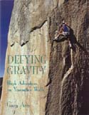 Defying Gravity: High Adventure on Yosemite's Walls: Arce, Gary