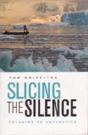 Slicing the Silence: Voyaging to Antarctica: Griffiths, Tom